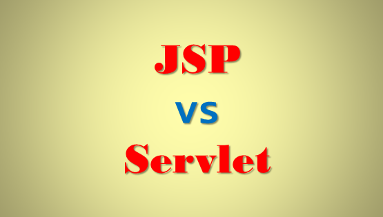Difference between JSP and Servlet in Java – JSP vs Servlet