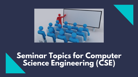 Seminar Topics for Computer Science Engineering (CSE)